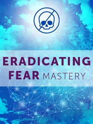 Fear Eradication Mastery